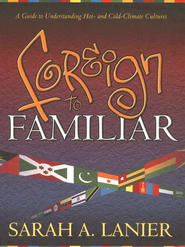 Foreign to Familiar: A Guide to Understanding Hot- and Cold-Climate Cultures  -     By: Sarah A. Lanier