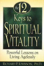 The 12 Keys to Spiritual Vitality: Powerful Lessons on Living Agelessly  -     By: Richard P. Johnson