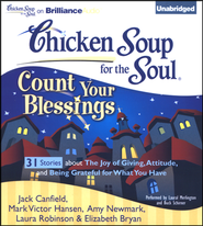 Chicken Soup for the Soul: Count Your Blessings - 30 Stories About the Joy of Giving, Attitude, and Being Grateful for What You Have Unabridged Audiobook on CD  -     By: Jack Canfield, Mark Victor Hansen, Amy Newmark