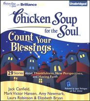 Chicken Soup for the Soul: Count Your Blessings - 30 Stories About Thankfulness, New Perspectives, and Having Faith Unabridged Audiobook on CD  -     By: Jack Canfield, Mark Victor Hansen, Amy Newmark