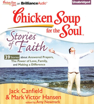 Chicken Soup for the Soul: Stories of Faith - 39 Stories About Answered Prayers, the Power of Love, Family, and Making a Difference Unabridged Audiobook on CD  -     By: Jack Canfield, Mark Victor Hansen, Amy Newmark