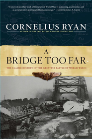 A Bridge Too Far: The Classic History of the Greatest Battle of World War II  -     By: Cornelius Ryan