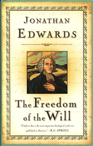 The Freedom of The Will   -     By: Jonathan Edwards