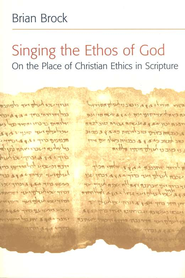 Singing the Ethos of God: On the Place of Christian Ethics in Scripture  -     By: Brian Brock