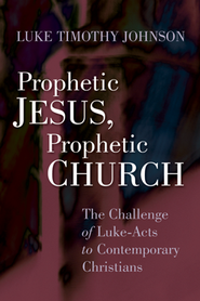 Prophetic Jesus, Prophetic Church: The Challenge of Luke-Acts to Contemporary Christians   -     By: Luke Timothy Johnson