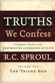 Truths We Confess: A Layman's Guide to the Westminster Confession of Faith, Volume 1 - The Triune God  -     By: R.C. Sproul