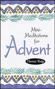 Mini-Meditations for Advent  -              By: Florence Wedge