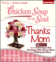 Chicken Soup for the Soul: Thanks Mom - 36 Stories About Following in Her Footsteps, Mom Knows Best, and Making Sacrifices Unabridged Audiobook on CD  -     By: Jack Canfield, Mark Victor Hansen, Amy Newmark
