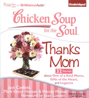 Chicken Soup for the Soul: Thanks Mom - 32 Stories About One of a Kind Moms, Gifts of the Heart, and Legacies Unabridged Audiobook on CD  -     By: Jack Canfield, Mark Victor Hansen