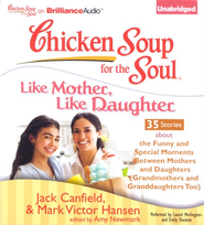 Chicken Soup for the Soul: Like Mother, Like Daughter, Audiobook   on CD  -     By: Jack Canfield, Mark Victor Hansen, Amy Newmark