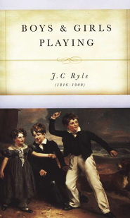 Boys and Girls Playing (And Other Addresses to Children)   -     By: J.C. Ryle