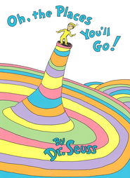 Oh, the Places You'll Go!   -              By: Dr. Seuss
