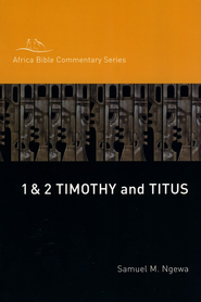 1 & 2 Timothy and Titus  -     By: Samuel Ngewa