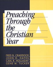 Preaching Through the Christian Year: Year A   -              Edited By: Gene M. Tucker                   By: Fred B. Craddock, John H. Hayes, Carl R. Holladay