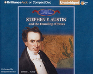 Stephen F. Austin and the Founding of Texas - Unabridged Audiobook on CD  -              Narrated By: Benjamin Becker                   By: James L. Haley
