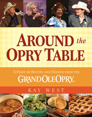 Around the Opry Table: A Feast of Recipes and Stories from the Grand Ole Opry - eBook  -     By: Kay West