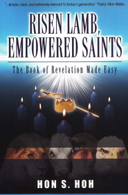 Risen Lamb, Empowered Saints The Book of Revelation Made Easy  -              By: Hon S. Hoh