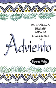 Reflexiones Breves para la Temporada de Adviento  (Mini-Meditations for Advent)  -