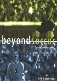 Beyond Soccer: The Ultimate Goal  -              By: Rich Daughtridge