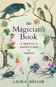 The Magician's Book: A Skeptic's Adventures in Narnia - eBook  -     By: Laura Miller