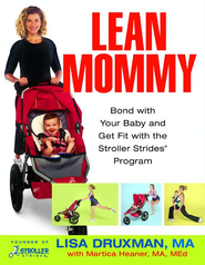 Lean Mommy: Bond with Your Baby and Get Fit with the Stroller Strides(R) Program - eBook  -     By: Lisa Druxman, Martica Heaner