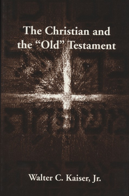 The Christian and the Old Testament   -     By: Walter C. Kaiser Jr.