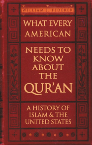 What Every American Needs to Know about the Qur'an: A History of Islam & the United States  -     By: William J. Federer