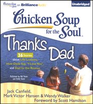 Chicken Soup for the Soul: Thanks Dad - 36 Stories about Life Lessons, How Dads Say I Love You, and to the Rescue - Unabridged Audiobook on CD  -     By: Jack Canfield, Mark Victor Hansen