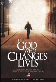 God Who Changes Lives: The American Collection   -     Edited By: Mark Elsdon-Dew