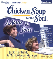 Chicken Soup for the Soul: Moms and Sons - 38 Stories about Raising Wonderful Men, Special Moments, Love Through the Generations, and Through the Eyes of a Child - Unabridged Audiobook on CD  -     By: Jack Canfield, Mark Victor Hansen, Amy Newmark