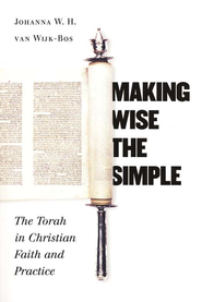 Making Wise the Simple: The Torah in Christian Faith & Practice  -     By: Johanna W.H. Van Wijk-Bos