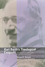 Karl Barth's Theological Exegesis: The Hermeneutical Principles of the Romerbrief Period  -     By: Richard E. Burnett