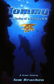 Tommy: The Saving of a U.S. Navy SEAL  -     By: Tom Bracken