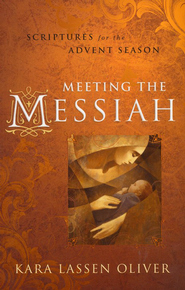 Meeting the Messiah: Scriptures for the Advent Season  -     By: Kara Lassen Oliver
