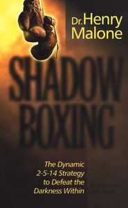 Shadow Boxing: The Dynamic 2-5-14 Strategy to Defeat the Darkness Within  -     By: Dr. Henry Malone