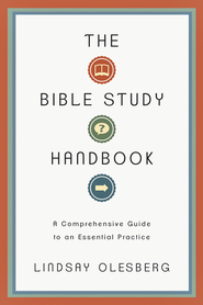 The Bible Study Handbook: A Comprehensive Guide to an Essential Practice  -              By: Lindsay Olesberg
