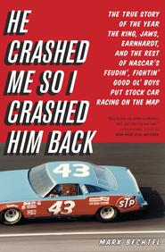 He Crashed Me So I Crashed Him Back: The True Story of the Year the King, Jaws, Earnhardt, and the Rest of NASCAR's Feudin', Fightin' Good Ol' Boys Put Stock Car Racing on the Map - eBook  -     By: Mark Betchel