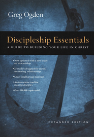 Discipleship Essentials: A Guide to Building Your Life in Christ, Expanded Edition  -     By: Greg Ogden