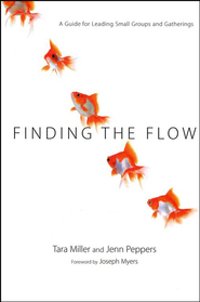 Finding the Flow: A Guide for Leading Small Groups      -     By: Tara Miller, Jenn Peppers