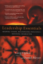 Leadership Essentials: Shaping Vision, Multiplying Influence, Defining Character  -              By: Greg Ogden, Daniel Meyer