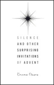 Silence and Other Surprising Invitations of Advent  -     By: Enuma Okoro