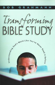 Transforming Bible Study: Understanding God's Word Like You've Never Read It Before  -              By: Robert G. Grahmann