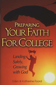 Preparing Your Faith for College: Landing Safely, Growing with God  -     By: Eden Foord, Katherine Foord
