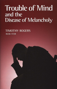 Trouble of Mind and the Disease of Melancholy  -     By: Timothy Rogers