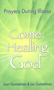 Come, Healing God: Prayers During Illness  -     By: Joan Guntzelman, Lou Guntzelman