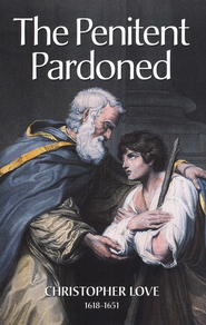 The Penitent Pardoned  -     By: Christopher Love
