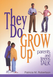 They Do Grow Up: Parents and Teens Talk  -     By: Patricia Robertson