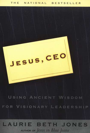 Jesus C.E.O.: Using Ancient Wisdom for Visionary Leadership  -     By: Laurie Beth Jones