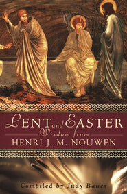 Lent and Easter Wisdom from Henri J.M. Nouwen   -     Edited By: Judy Bauer     By: Henri J.M. Nouwen