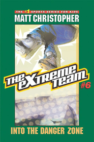 The Extreme Team #6: Into the Danger Zone - eBook  -     By: Matt Christopher